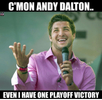 Common man....  Like us NFL Memes: C'MON ANDY DALTON  EVEN IHAVE ONE PLAYOFF VICTORY Common man....  Like us NFL Memes