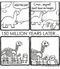 "Friends, Memes, and Wow: Cmon... anyone?.  dont leave me hangin..  150 MILLION YEARS LATER (artist: @mr.lovenstein) do you ever meet someone and you just think ""wow this person is the coolest person ever?????"" and you really wanna be friends with them but you don't know how. like you can just tELL y'all will get along but you just don't know how to initiate a friendship. yeah me too"