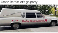 Barbie, Party, and Reddit: Cmon Barbie let's go party  Barbie Dream Hearse  IG@davie dave