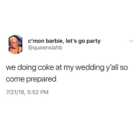 Barbie, Funny, and Marriage: c'mon barbie, let's go party  @queensiahb  we doing coke at my wedding y'all so  come prepared  7/21/18, 5:52 PM Imagine falling for the marriage scam then she divorces you and take all your shit LMFAOOOO