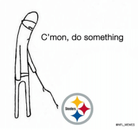 Football, Memes, and Nfl: C'mon, do something  Steelers  @NFL MEMES Steelers fans right now... https://t.co/2Oo0FfPvGZ