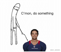 Brock Osweiler throws for a whopping 137 yards.: C'mon, do something  TEXANS  ONFL MEMES Brock Osweiler throws for a whopping 137 yards.