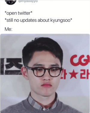 Memes, Twitter, and Exo: Cmyaodyo  *open twitter*  *still no updates about kyungsoo*  Me:  CG  과★라 EXO memes