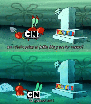 HE WAS NUMBER ONE via /r/funny https://ift.tt/2AaocYA: CN  Am I really gof  ng to deile this grave for money?  TEE TTN  CARTOON NETWORK  Of COurse l am HE WAS NUMBER ONE via /r/funny https://ift.tt/2AaocYA