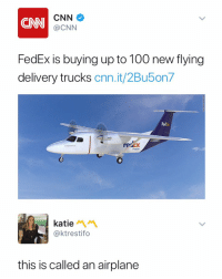 Anaconda, cnn.com, and Airplane: CN  CNN  @CNN  FedEx is buying up to 100 new flying  delivery trucks cnn.it/2Bu5on7  Fed  내408F  rercx  Feeder  katie  @ktrestifo  this is called an airplane That would be an airplane.. 😂🤦♂️ https://t.co/J99xkOUTH5