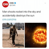 cnn.com, Memes, and Live: CN  CNN  @CNN  Man shoots rocket into the sky and  accidentally destroys the sun  cnn.com/ms  G:PolarSaurusRex Oh well just live without it