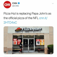 "According to reports, PizzaHut has replaced PapaJohns as the official pizza sponsor of the NFL...thoughts? 🏈🍕🤔 @CNN WSHH: CN  CNN  @CNN  Pizza Hut is replacing Papa John's as  the official pizza of the NFL cnn.it/  2HTD4xC  跟""H  i10 OPEN  LATE  $10 According to reports, PizzaHut has replaced PapaJohns as the official pizza sponsor of the NFL...thoughts? 🏈🍕🤔 @CNN WSHH"