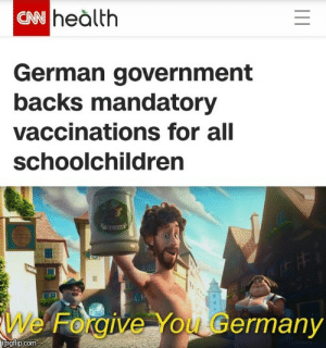 srsfunny:Good going Germany: CN heàlth  German government  backs mandatory  vaccinations for all  schoolchildren  We Forgive You Germany  imgilip.com srsfunny:Good going Germany