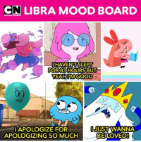 Tag your favorite Libra ♎️ LibraSeason . . . . libra horoscope librarising libramoon stevenuniverse adventuretime princessbubblegum gumball iceking ppg blossom: CN LIBRA MOOD BOARD  IIHAVENNTISLEPT  FOR83HOURS BUT  0  0  YEAHIIIMGOOD  ig  APOLOGIZE FOR  APOLOGIZING SO MUCH  I JUST WANNA  BELOVED! Tag your favorite Libra ♎️ LibraSeason . . . . libra horoscope librarising libramoon stevenuniverse adventuretime princessbubblegum gumball iceking ppg blossom