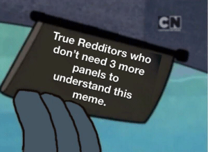 The normies wrecker! by Newbieatreddit MORE MEMES: CN  True Redditors who  don't need 3 more  panels to  understand this  meme. The normies wrecker! by Newbieatreddit MORE MEMES