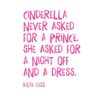 Memes, Prince, and Dress: CNDERELLA  NEVER ASKED  FOR A PRINCE.  SHE ASKED FOR  A NIGHT OFF  AND A DRESS  KiERA CASS THIS (@igigistyle)