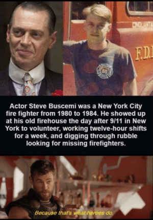 A true hero via /r/memes https://ift.tt/33BVvBW: CNDUANTA  F.D.  65  Actor Steve Buscemi was a New York City  fire fighter from 1980 to 1984. He showed up  at his old firehouse the day after 9/11 in New  York to volunteer, working twelve-hour shifts  for a week, and digging through rubble  looking for missing firefighters.  Because that's what heroes do. A true hero via /r/memes https://ift.tt/33BVvBW