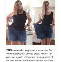 SUMMER IS COMING! Interested in losing weight in WEEKS??? Grab your free weight loss trial from @weight.gone.in.weeks @weight.gone.in.weeks @weight.gone.in.weeks @weight.gone.in.weeks: (CNN) - Amanda Haughman, a student at Cor-  nell University, was able to drop 37lbs off her  waist in 1 month without ever using a dime of  her own money, Amanda is studving nutrition SUMMER IS COMING! Interested in losing weight in WEEKS??? Grab your free weight loss trial from @weight.gone.in.weeks @weight.gone.in.weeks @weight.gone.in.weeks @weight.gone.in.weeks