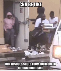 Be Like, cnn.com, and Memes: CNN BE LIKE  BLM RESCUESSHOES FROM FOOTLOCKER  DURING HURRICANE (GC)