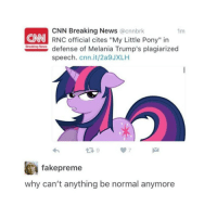 """This is old but I laughed and if you can't handle some old textposts every now and then, byeeee. Also..I forgot what I was gonna say.: CNN Breaking News  acnnbrk  N RNC official cites """"My Little Pony"""" in  Breaking News  defense of Melania Trump's plagiarized  speech  Cnn.it/2a9JXLH  fakepreme  why can't anything be normal anymore This is old but I laughed and if you can't handle some old textposts every now and then, byeeee. Also..I forgot what I was gonna say."""