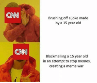 cnn.com, Meme, and Memes: CNN  Brushing off a joke made  by a 15 year old  CNN  Blackmailing a 15 year old  in an attempt to stop memes,  creating a meme war - 📊Partners📊 🗽 @nathangarza101 🗽 @givemeliberty_or_givemedeath 🗽 @libertarian_command 🗽 @minarchy 🗽 @radical.rightist 🗽 @minarchistisaacgage860 🗽 @together_we_rise_ 🗽 @natural.law.anarchist 🗽 @1944movement 🗽 @libertarian_cap 🗽 @anti_liberal_memes 🗽 @_capitalist 🗽 @libertarian.christian 🗽 @the_conservative_libertarian 🗽 @libertarian.exceptionalist 🗽 @ancapamerica 🗽 @geared_toward_liberty 🗽 @political13yearold 🗽 @free_market_libertarian35 - 📜tags📜 libertarian freedom politics debate liberty freedom ronpaul randpaul endthefed taxationistheft government anarchy anarchism ancap capitalism minarchy minarchist mincap LP libertarianparty republican democrat constitution 71Republic 71R
