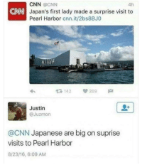 Yikes: CNN @CNN  4h  CNN  Japan's first lady made a surprise visit to  Pearl Harbor cnn.it/2bs8BJO  3 142 269  Justin  @Juzmon  @CNN Japanese are big on suprise  visits to Pearl Harbor  8/23/16, 6:09 AM Yikes