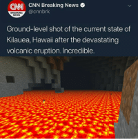 cnn.com, News, and Breaking News: CNN  CNN Breaking News o  @cnnbrk  BREAKING  NEWS  Ground-level shot of the current state of  Kilauea, Hawaii after the devastating  volcanic eruption. Incredible