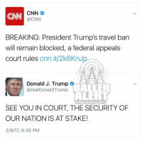 Baller Alert, Memes, and Ballers: CNN  CNN  BREAKING: President Trump's travel ban  will remain blocked, a federal appeals  court rules  cnn.it/2k8KnJ  Donald J. Trump  BALLER  arealDonald Trump  ALERT  BALLER ALERT COM  SEE YOU IN COURT, THE SECURITY OF  OUR NATION IS AT STAKE!  2/9/17, 6:35 PM trump🤡 tweeting in response of his appeal denied regarding the muslimban