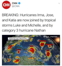 cnn.com, Fake, and Memes: CNN  CNN  @CNN  BREAKING: Hurricanes lrma, Jose,  and Katia are now joined by tropical  storms Luke and Michelle, and by  category 3 hurricane Nathan  @drip_memes  NIGGa CHIS SHIC FaKe as HeLL  WED 1 05PM  Nathan