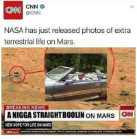Nasa, Breaking News, and Mars: CNN  @CNN  NASA has just released photos of extra  terrestrial life on Mars.  BREAKING NEWS  ANIGGASTRAIGHTBOOLINON MARS CNN  NEW HOPE FOR LIFE ON MARS Draco in the gluff apartment 😤 @staggering • ➫➫➫ Follow @Staggering for more funny posts daily!