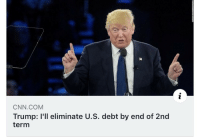 "cnn.com, Tumblr, and Trump: CNN COM  Trump: l'll eliminate U.S. debt by end of 2nd  term <figure class=""tmblr-full"" data-orig-width=""500"" data-orig-height=""279"" data-tumblr-attribution=""fromthemotionpicture:UMJUchmXxFCSbSmfRCDqKA:ZMsQ3x2GxSvuh""><img src=""https://78.media.tumblr.com/f601b82230762f63250a5a9579a8cdec/tumblr_oji598zNrc1r1ult6o1_500.gifv"" data-orig-width=""500"" data-orig-height=""279""/></figure>"