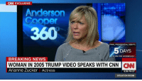 Coming up tonight on the show, Arianne Zucker, the actress who appeared in the leaked 2005 Trump tape, speaks with Anderson Cooper.: CNN EXCLUSIVE  Anderson  Cooper  FINAL PRESIDENTIAL DEBATE  DAYS  IVE ON CNN WEDNESDAY  BREAKING NEWS  WOMAN IN 2005 TRUMP VIDEO SPEAKS WITH CNN  CNN  Arianne Zucker Actress  6:36 PM ET  SITUATION ROOM Coming up tonight on the show, Arianne Zucker, the actress who appeared in the leaked 2005 Trump tape, speaks with Anderson Cooper.