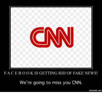 cnn.com, Facebook, and Fake: CNN  FACEBOOK IS GETTING RID OF FAKE NEWS!  We're going to miss you CNN.  mematic.net