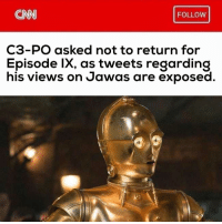Reportedly unable to wipe that nervous expression off his face.: CNN  FOLLOW  C3-PO asked not to return for  Episode lx, as tweets regarding  his views on Jawas are exposed Reportedly unable to wipe that nervous expression off his face.
