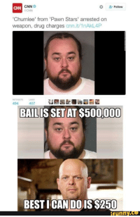 pawn stars: CNN  Follow  CNN  'Chumlee' from 'Pawn Stars' arrested on  weapon, drug charges  cnn.it/1nAkL4P  494  407  BAILISSETAT$500,000  BESTICAN DO IS S250  ifunny.ce