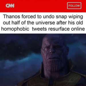 Be Like, cnn.com, and Old: CNN  FOLLOW  Thanos forced to undo snap wiping  out half of the universe after his old  homophobic tweets resurface online 2018 be like