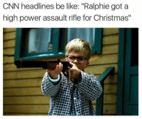"Be Like, Christmas, and cnn.com: CNN headlines be like: ""Ralphie got a  high power assault rifle for Christmas"" (GC)"