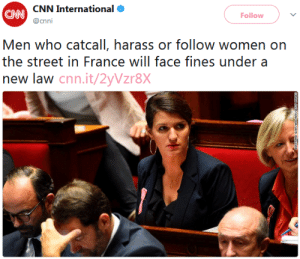 thepunksink: bellygangstaboo: This should be everywhere! woah this is actually super fuckin cool! : CNN International  CAN  Follow  cnni  Men who catcall, harass or follow women on  the street in France will face fines under a  new law cnn.it/2yVzr8X thepunksink: bellygangstaboo: This should be everywhere! woah this is actually super fuckin cool!
