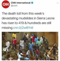 cnn.com, Memes, and Death: CNN International  CNN  @cnni  The death toll from this week's  devastating mudslides in Sierra Leone  has risen to 419 & hundreds are still  missing cnn.it/2W8Ynlt