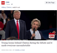You can tell how afraid the media is. The desperation is palpable.: CNN  Like Page  7 mins  Hillary Clinton, watch out.  CNN  Trump looms behind Clinton during the debate and it  made everyone uncomfortable  WWW CNN.COM BY DANIELLA DIAZ You can tell how afraid the media is. The desperation is palpable.