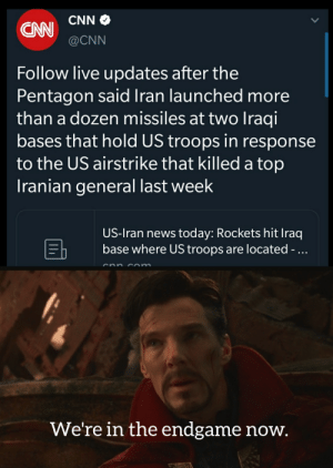 14 million outcomes.: CNN O  @CNN  Follow live updates after the  Pentagon said Iran launched more  than a dozen missiles at two Iraqi  bases that hold US troops in response  to the US airstrike that killed a top  Iranian general last week  US-Iran news today: Rockets hit Iraq  base where US troops are located -...  com  cnn  We're in the endgame now. 14 million outcomes.