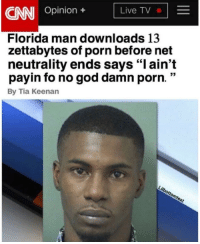 "cnn.com, Florida Man, and God: CNN Opinion +  Live TV  Florida man downloads 13  zettabytes of porn before net  neutrality ends says ""l ain't  payin fo no god damn porn. ""  By Tia Keenan <p>Logical via /r/memes <a href=""http://ift.tt/2jTLIBX"">http://ift.tt/2jTLIBX</a></p>"