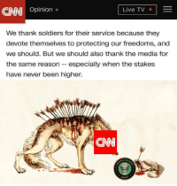 cisnowflake:  Someone give Jim Acosta the medal of honor: CNN Opinion ,  Live TV  We thank soldiers for their service because they  devote themselves to protecting our freedoms, and  we should. But we should also thank the media for  the same reason -especially when the stakes  have never been higher.  CNN  ED ST  ARMY cisnowflake:  Someone give Jim Acosta the medal of honor