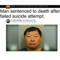Sounds good to me: CNN  Regions U.S. Africa Americas Asia China Europe Middie East Opinion  Man sentenced to death after  failed suicide attempt.  By Joshua Berlinger and Yoonjung Seo, CNN  O Updated 1122 GMT (1922 HKT) April 23, 2018 Sounds good to me
