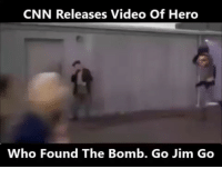 🤣: CNN Releases Video Of Hero  Who Found The Bomb. Go Jim Go 🤣