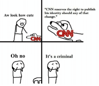 """<p>Still buy some CNN via /r/MemeEconomy <a href=""""http://ift.tt/2tUK3To"""">http://ift.tt/2tUK3To</a></p>: """"CNN reserves the right to publish  his identity should any of that  change.""""  Aw look how cute  CNN  Oh no  It's a criminal <p>Still buy some CNN via /r/MemeEconomy <a href=""""http://ift.tt/2tUK3To"""">http://ift.tt/2tUK3To</a></p>"""