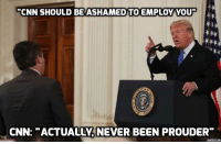"cnn.com: CNN SHOULD BE ASHAMED TO EMPLOY YOU  EP  CNN: ""ACTUALLY, NEVER BEEN PROUDER""  ADDTEXTCOM"
