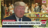 Memes, Ronda Rousey, and 🤖: CNN  #TRUMP ON CNN  TRUMp:I WOULD ALLOW WOMENIN COMBAT IN SPECIAL FORCES CNN  6:30 PM PT  CNN SPECIAL REPORT Donald Trump thought Ronda Rousey was a fan of him and this was her reaction 😂