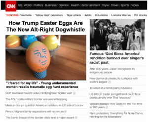 "Adele, America, and Climbing: CNN US World | Politics| Business Opinion Health Entertainment Style Travel | Sports Video  TRENDING: Coachella Yellow Vest' protesters Tiger attack Adele Columbine Lorraine Warren Pot stocks  How Trump Easter Eggs Are  The New Alt-Right Dogwhistle  Famous 'God Bless America'  rendition banned over singer's  racist past  After 600 years, Japan recognizes its  indigenous people  New diamond unveiled to compete with  world's largest  13 killed at a family party in Mexico  US bitcoin trader and girlfriend could face  death penalty over Thai 'seastead""  Vatican displays Holy Stairs for the first time  in 300 years O  Paris protesters: 'Everything for Notre Dame,  nothing for the Miserables'  ""l feared for my life"" - Young undocumented  women recalls traumatic egg hunt experience  GOP lawmaker tweets video climbing fake 'border wall'  The ACLU calls militia's border seizures kidnapping  Mexican troops question American soldiers on US side of border  Pence: Migrant family separations will not return O  This iconic image of the border crisis won a major award O BREAKING"