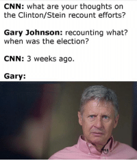Sent by Philip, a patriot.: CNN: What are your thoughts on  the Clinton/Stein recount efforts?  Gary Johnson: recounting what?  when was the election?  CNN: 3 weeks ago.  Gary: Sent by Philip, a patriot.
