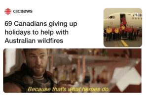 This is nice: CO) CBCnews  69 Canadians giving up  holidays to help with  Australian wildfires  Because that's what heroes do. This is nice
