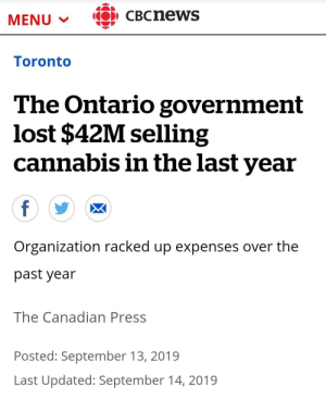 Only the government could lose money selling drugs: CO) CBCnews  MENU V  Toronto  The Ontario government  lost $42M selling  cannabis in the last year  f  Organization racked up expenses over the  past year  The Canadian Press  Posted: September 13, 2019  Last Updated: September 14, 2019 Only the government could lose money selling drugs