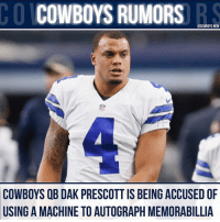 Thoughts?🤔: CO COWBOYS RUMORS  @COWBOYS NOW  COWBOYS 08 DAK PRESCOTT IS BEING ACCUSED OF  A MACHINE TO AUTOGRAPH MEMORABILLIA  USING Thoughts?🤔