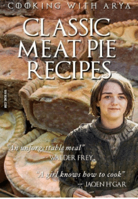 "Holder of award winning Frey pie!  ~ Nymeria: CO DKING  W TH ARY A  CLASSIC  MEAT PIE  RECIPES  An unforgettable meal""  WAL  LDER FREY  girl knows how to cook""  JAQEN HGAR Holder of award winning Frey pie!  ~ Nymeria"