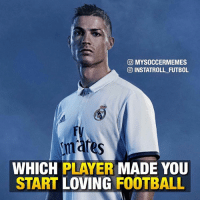 Comment Below👇🏽: CO MYSOCCERMEMES  INSTATROLL FUTBOL  WHICH PLAYER  MADE YOU  START LOVING  FOOTBALL Comment Below👇🏽